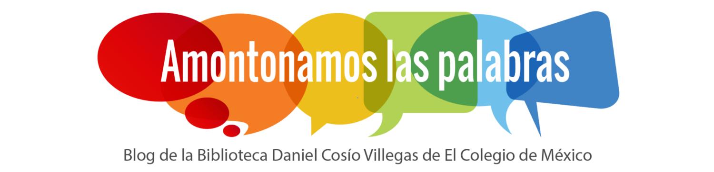 Amontonamos las palabras: Blog de la #BiblioColmex
